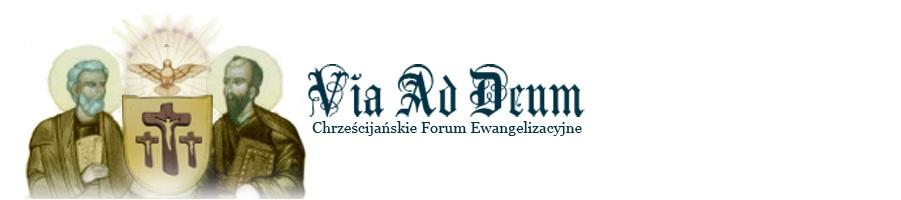 Via Ad Deum - Chrześcijańskie Forum Ewangelizacyjne
